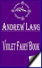 Violet Fairy Book (Annotated) ebook by Andrew Lang