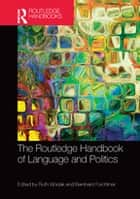 The Routledge Handbook of Language and Politics ebook by Ruth Wodak, Bernhard Forchtner
