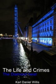 The Life and Crimes - The Diamond heist ebook by Karl Daniel Willis