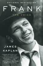 Frank - The Voice ebook by James Kaplan