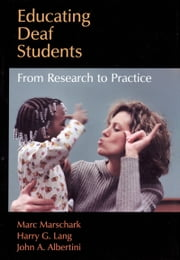 Educating Deaf Students: From Research to Practice ebook by Marc Marschark,Harry G. Lang,John A. Albertini