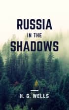 Russia in the Shadows (Annotated) ebook by H. G. Wells