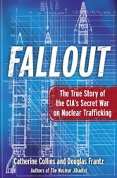 Fallout - The True Story of the CIA's Secret War on Nuclear Trafficking ebook by Catherine Collins,Douglas Frantz