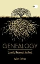 Genealogy: Essential Research Methods ebook by Helen Osborn