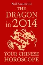 The Dragon in 2014: Your Chinese Horoscope ebook by Neil Somerville