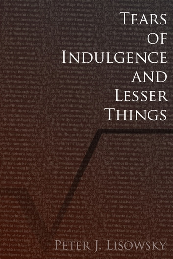 Tears of Indulgence and Lesser Things ebook by Peter J. Lisowsky