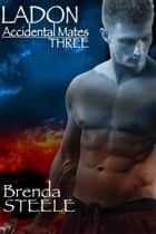 Ladon - Accidental Mates, #3 ebook by Brenda Steele