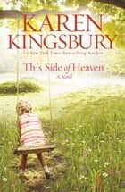 This Side of Heaven - A Novel ebook by Karen Kingsbury