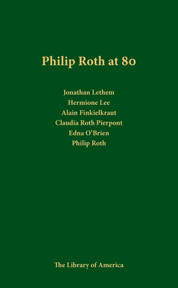 Philip Roth at 80: A Celebration - A Library of America Special Publication ebook by Philip Roth