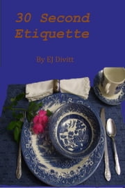 30 Second Etiquette ebook by EJ Divitt