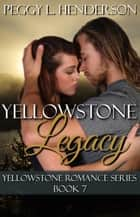Yellowstone Legacy ebook by Peggy L Henderson
