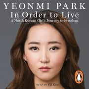In Order To Live - A North Korean Girl's Journey to Freedom audiolibro by Yeonmi Park