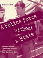 A Police Force without a State ebook by Brynjar Lia