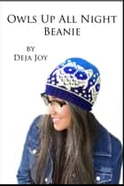 Owls Up All Night Beanie ebook by Deja Joy