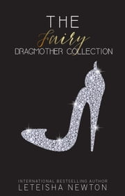 The Fairy Dragmother Collection ebook by LeTeisha Newton