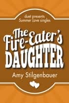 The Fire-Eater's Daughter ebook by Amy Stilgenbauer
