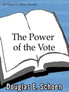 The Power of the Vote - Electing Presidents, Overthrowing Dictators, and Promoting Democracy Around the World ebook by Douglas E. Schoen