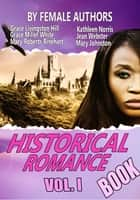 THE HISTORICAL ROMANCE BOOK VOL I - 11 CLASSIC HISTORICAL ROMANCE STORIES BY FEMALE AUTHORS ebook by GRACE LIVINGSTON HILL, GRACE MILLER WHITE, KATHLEEN NORRIS,...
