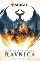 War of the Spark: Ravnica (Magic: The Gathering) 電子書籍 by Greg Weisman