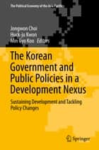 The Korean Government and Public Policies in a Development Nexus ebook by Jongwon Choi,Huck-ju Kwon,Min Gyo Koo