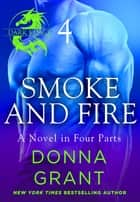 Smoke and Fire: Part 4 - A Dark King Novel in Four Parts ebook by Donna Grant