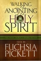 Walking In The Anointing... ebook by Fuchsia Pickett
