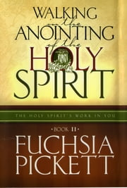 Walking In The Anointing... - Holy Spirit's Work in You ebook by Fuchsia Pickett