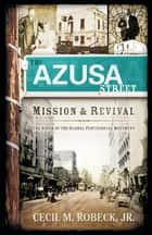 The Azusa Street Mission and Revival ebook by Cecil Robeck