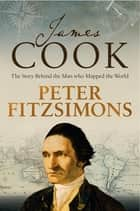 James Cook - The story behind the man who mapped the world ebook by Peter FitzSimons
