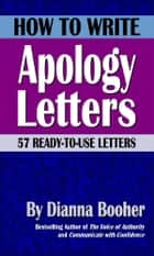 How to Write Apology Letters - 57 Ready-to-Use Letters ebook by Dianna Booher
