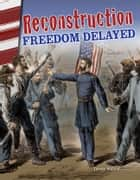 Reconstruction: Freedom Delayed ebook by Torrey Maloof