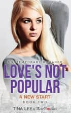 Love's Not Popular - A New Start (Book 2) Contemporary Romance ebook by Third Cousins, Tina Lee