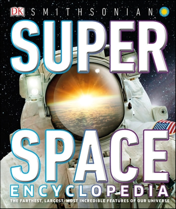 Super Space Encyclopedia - The Furthest, Largest, Most Spectacular Features of Our Universe eBook by DK