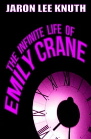 The Infinite Life of Emily Crane ebook by Jaron Lee Knuth