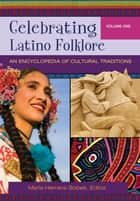 Celebrating Latino Folklore: An Encyclopedia of Cultural Traditions [3 volumes] ebook by Maria Herrera-Sobek