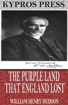 The Purple Land That England Lost ebook by William Henry Hudson