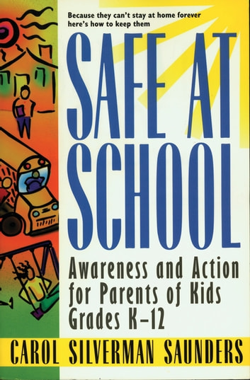Safe at School - Awareness and Action for Parents of Kids Grades K-12 eBook by