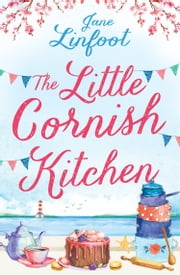 The Little Cornish Kitchen: A heartwarming and funny romance set in Cornwall ebook by Jane Linfoot