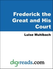 Frederick the Great and His Court ebook by Muhlbach, Luise
