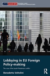 Lobbying in EU Foreign Policy-making - The case of the Israeli-Palestinian conflict ebook by Benedetta Voltolini