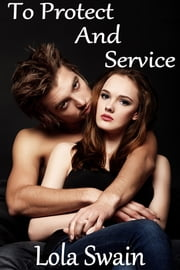 To Protect And Service New Adult - New Adult Erotica ebook by Lola Swain
