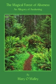 The Magical Forest of Aliveness: A Tale of Awakening ebook by O'Malley, Mary
