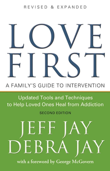 Love First - A Family's Guide to Intervention ebook by Jeff Jay