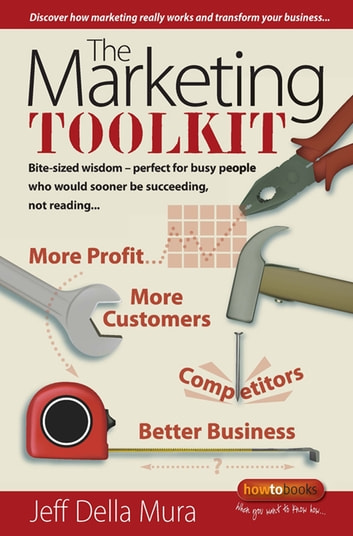 The Marketing Toolkit - Bite-sized wisdom - perfect for busy people who would sooner be succeeding, not reading ebook by Jeff Della Mura