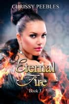 Eternal Fire - Book 3 - The Ruby Ring Saga, #3 ebook by Chrissy Peebles