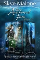 The Awakened Fate Series: Part Three - Books 7-9 ebook by Skye Malone