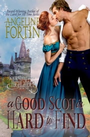 A Good Scot is Hard to Find - Something About a Highlander, #2 ebook by Angeline Fortin