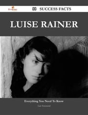Luise Rainer 88 Success Facts - Everything you need to know about Luise Rainer ebook by Luis Townsend