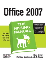 Office 2007: The Missing Manual - The Missing Manual ebook by Chris Grover,Matthew MacDonald,E. A. Vander Veer
