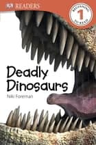 DK Readers L1: Deadly Dinosaurs ebook by Niki Foreman